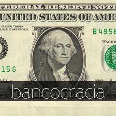 Cada vez más Bancocracia